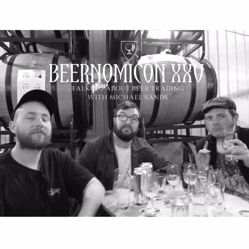 Beernomicon XXV - Talking About Beer Trading with Michael Sands