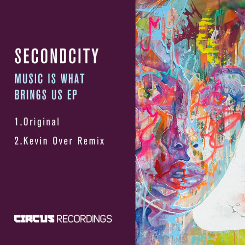 SECONDCITY - MUSIC IS WHAT BRINGS US (inc. KEVIN OVER REMIX)