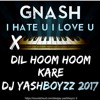 I Hate You I Love You Ft.Dil Hoom Kare_DJ YASHBOYZz AUDIO 2017 //FREE DOWNLOAD LINK AVAILABLE//