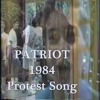 PATRIOT 1984 Protest Song