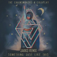 The Chainsmokers Ft. Coldplay - Something Just Like This (JAKKO Remix)