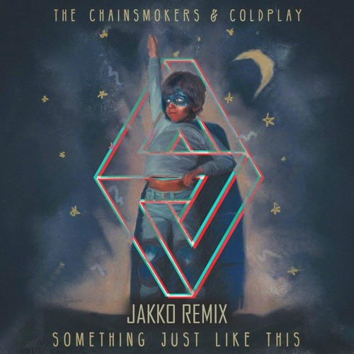 The Chainsmokers, Coldplay - Something Just Like This (JAKKO Remix)