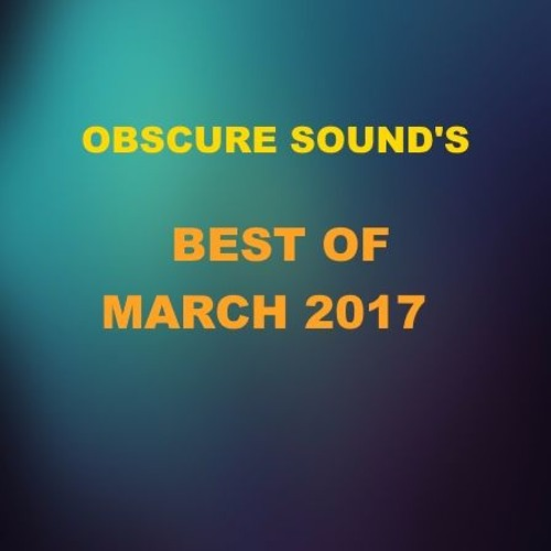 Obscure Sound - Best of March 2017