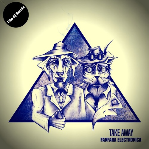 Fanfara Electronica – Take Away (Tito dj Remix)