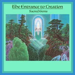 The Entrance To Creation:  Sacred Gems