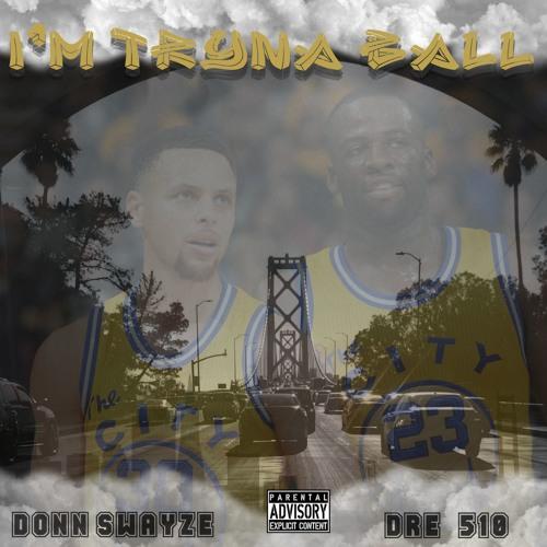 DRE 510 x Donn Swayze - I'm Tryna Ball