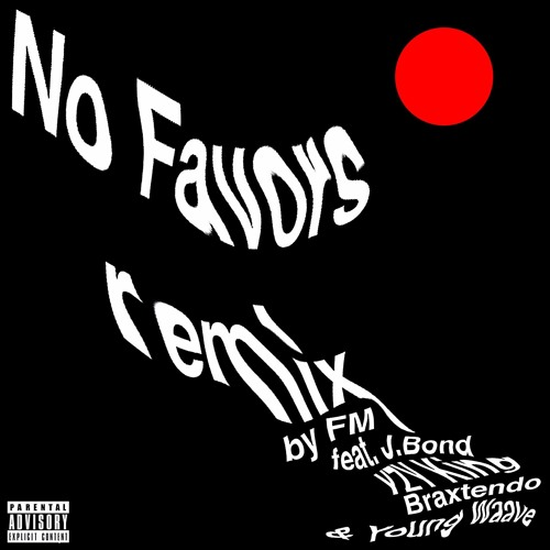 Download No Favors Remix (feat. J. Bond, Braxtendo, YZYKing, & Young Waave)