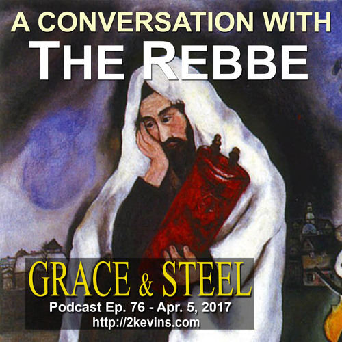 Grace & Steel Ep. 76 - A Conversation with The Rebbe
