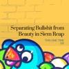 Separating Bullshit from Beauty in Siem Reap