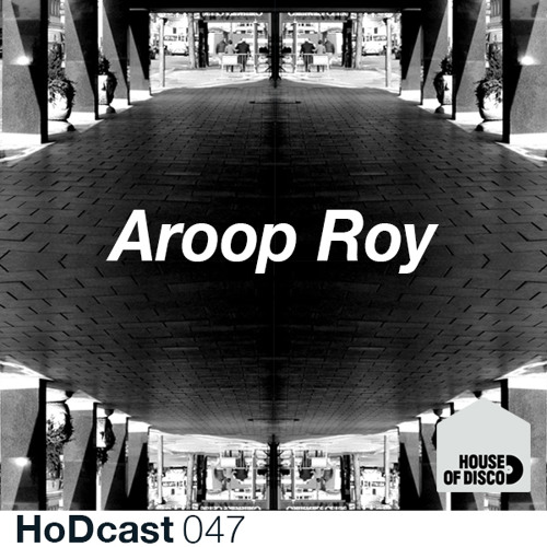 Aroop Roy - House of Disco Guestmix - HoDcast 47