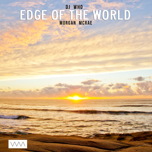 DJ Who - Edge of the World (ft Morgan McRae)