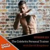 EP 223 The Celebrity Personal Trainer with David Kingsbury