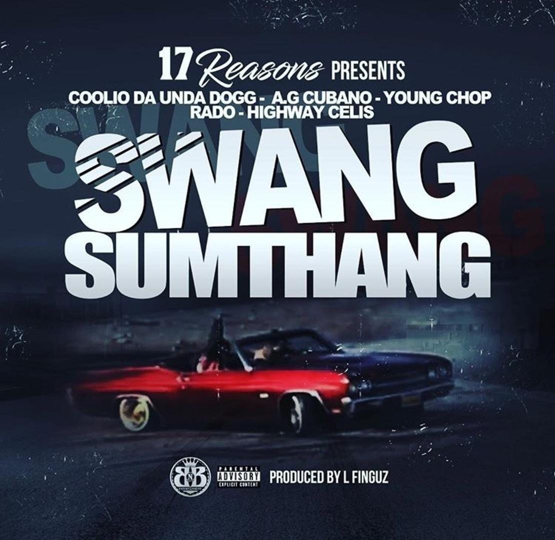 Coolio Da UndaDogg x AG Cubano x Young Chop x Rado x Highway Celis - Swang Sumthang (Prod. L-Finguz)