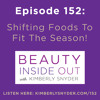 Episode 152: Shifting Foods To Fit The Season!