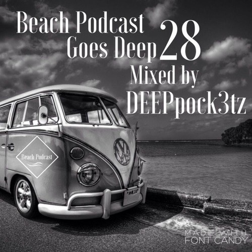 Beach Podcast Goes Deep 28 Mixed by DEEPpock3tz