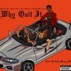 WHY QUIT IT ft (Rich The Kid, Famous Dex, Fauni, Reggie Mills, Nato) Prod. by CashMoneyAP