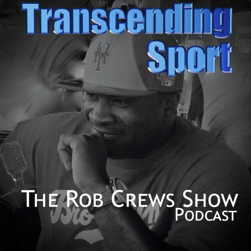 Transcending Sport Podcast: The Rob Crews Show