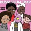 BUBBLEGUM TRAP (feat. Lil Boom, 904Tezzo, Floral, & FuegoBoyBobby)