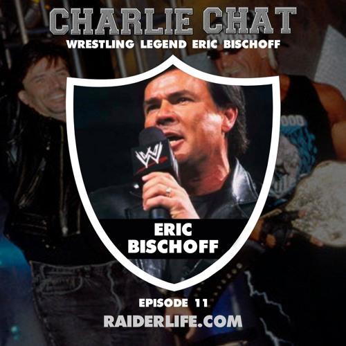 Charlie Chat #11 | Eric Bischoff Wrestling Legend Guest