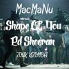 MacMaNu - Shape of you - Ed Sheeran (Zouk Kizomba)| Click Buy For Free Download