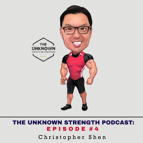 #04 Christopher Shen - The Unknown Strength Podcast
