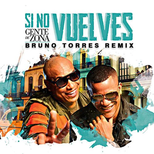Gente de Zona - Si no vuelves (Bruno Torres Remix)