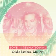 Love International Mix 004: Studio Barnhus
