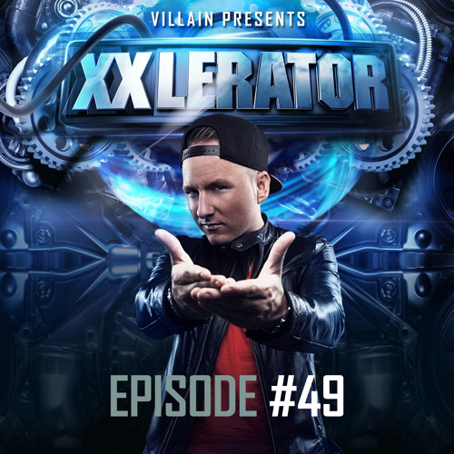 Villain presents XXlerator - Episode #49 (E-FORCE TAKE-OVER)