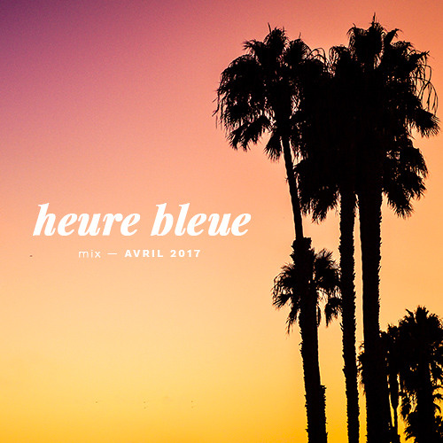 Heure Bleue Mixtape by Chuule - Avril 2017
