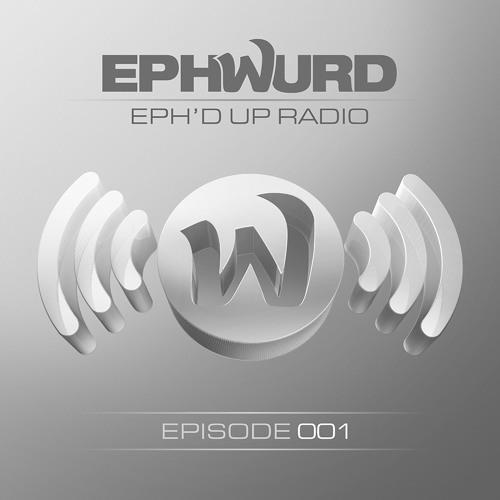 Ephwurd presents Eph'd Up Radio #001