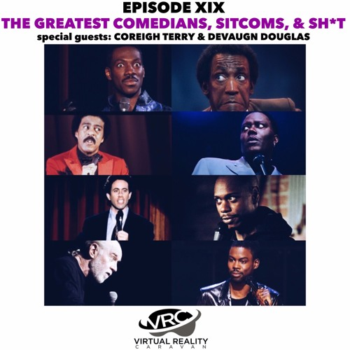 Virtual Reality Caravan - Episode XIX - The Greatest Comedians, Sitcoms, & Sh*t episode