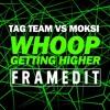 Tag Team vs Moksi - Whoop Getting Higher (FRAMEDIT) ▪▪ Laidback Luke ULTRA support ▪▪