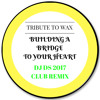 Tribute To Wax-Building A Bridge To Your Heart DJ DS 2017 Club  Promo Remix