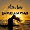 Milky Way feat. Loona - Vamos a la playa (Radio 2017) [free download]