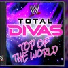 WWE[E!]-Top Of The World(Total Divas)Theme Song+AE(Arena Effect)