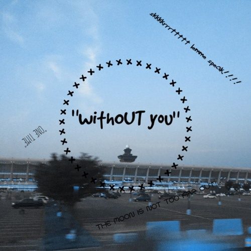 """""""withOUT you"""""""