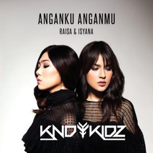 Cover Lagu - Raisa & Isyana Sarasvati - Anganku Anganmu (KNDYKIDZ Remix).mp3