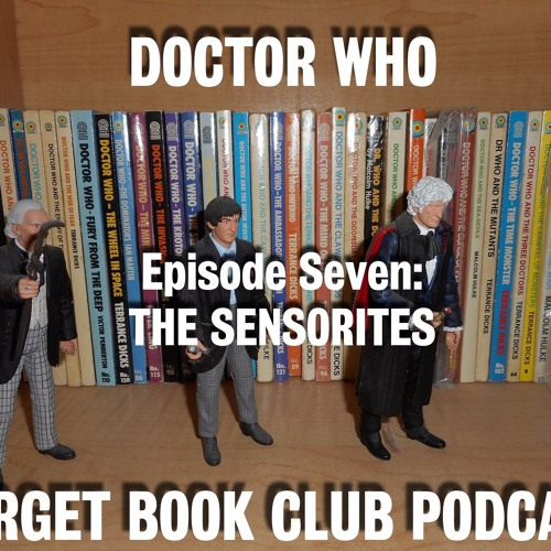 Ep 7: THE SENSORITES by Doctor Who Target Book Club Podcast | Free