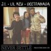 J.I. - Never Settle ft. Lil Key & Deetranada (Prod. By Mark Henry & MK)