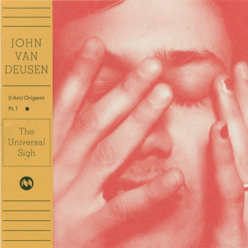 John Van Deusen - (I Am) Origami Pt.1 - The Universal Sigh