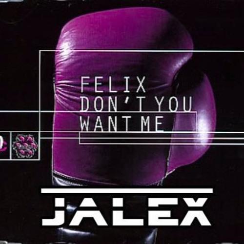 Felix- Don't You Want Me (Jalex 2017 Bootleg/ Remix)[FREE DOWNLOAD]