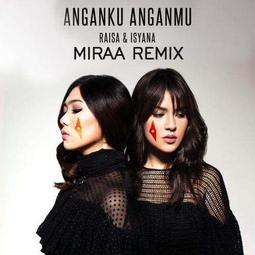 Cover Lagu - Raisa & Isyana Sarasvati - Anganku Anganmu (MiRAA Remix).mp3