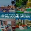Los 10 Mejores Hoteles para Niños de la República Mexicana