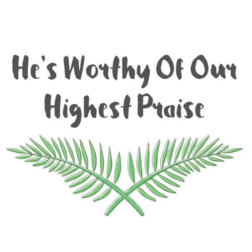 He's Worthy Of Our Highest Praise