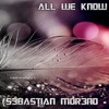 S3BASTIAN MOR3NO - ALL WE KNOW (REMIX)