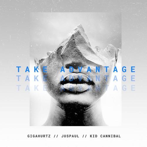 "Gigahurtz ft JusPaul & Kid Cannibal - ""Take Advantage"""