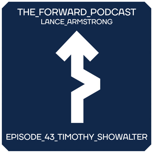 Episode 43 - Timothy Showalter // The Forward Podcast with Lance Armstrong