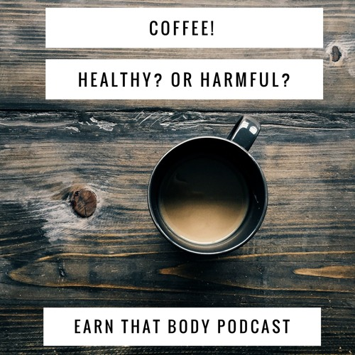#52 Coffee! Healthy? Or Harmful?