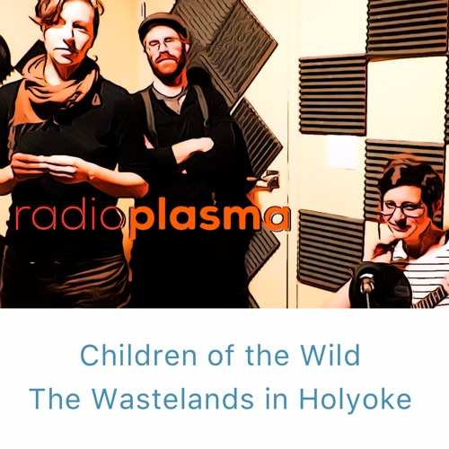 CHILDREN OF THE WILD - THE WASTELANDS IN HOLYOKE