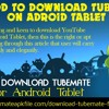 Method to Download TubeMate On Adroid Tablet